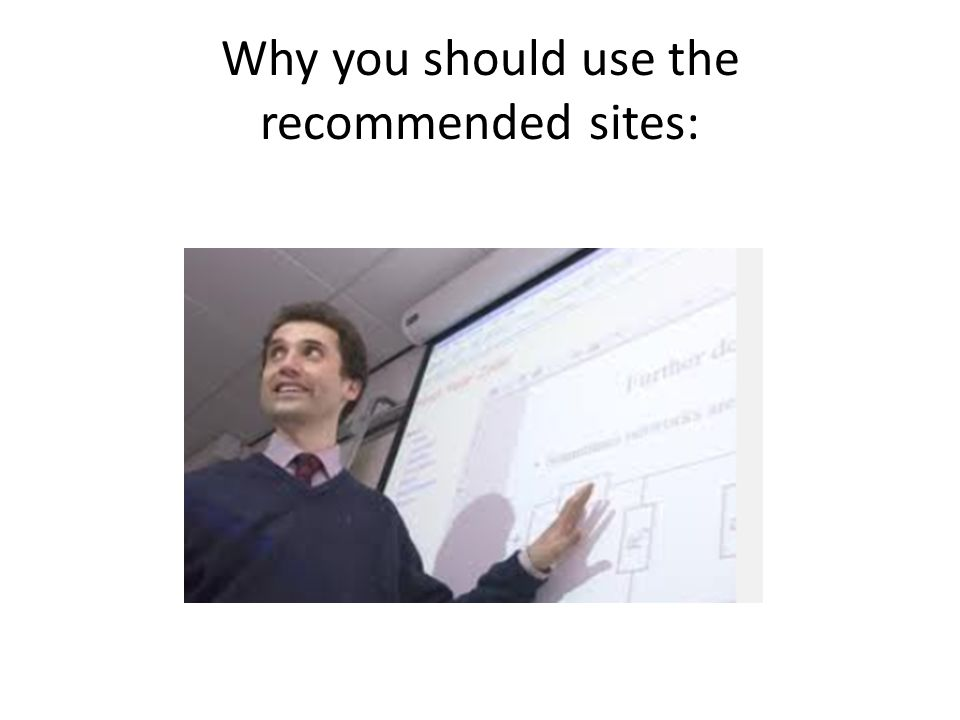 Why you should use the recommended sites: