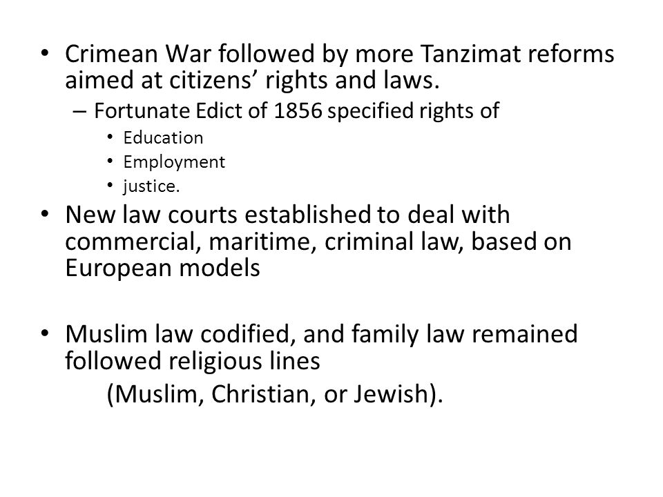 Crimean War followed by more Tanzimat reforms aimed at citizens' rights and laws. – Fortunate Edict of 1856 specified rights of Education Employment j