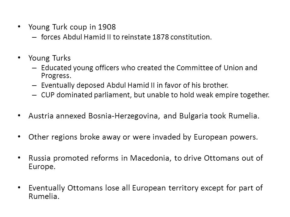 Young Turk coup in 1908 – forces Abdul Hamid II to reinstate 1878 constitution. Young Turks – Educated young officers who created the Committee of Uni
