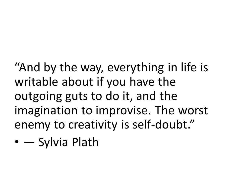 """""""And by the way, everything in life is writable about if you have the outgoing guts to do it, and the imagination to improvise. The worst enemy to cre"""