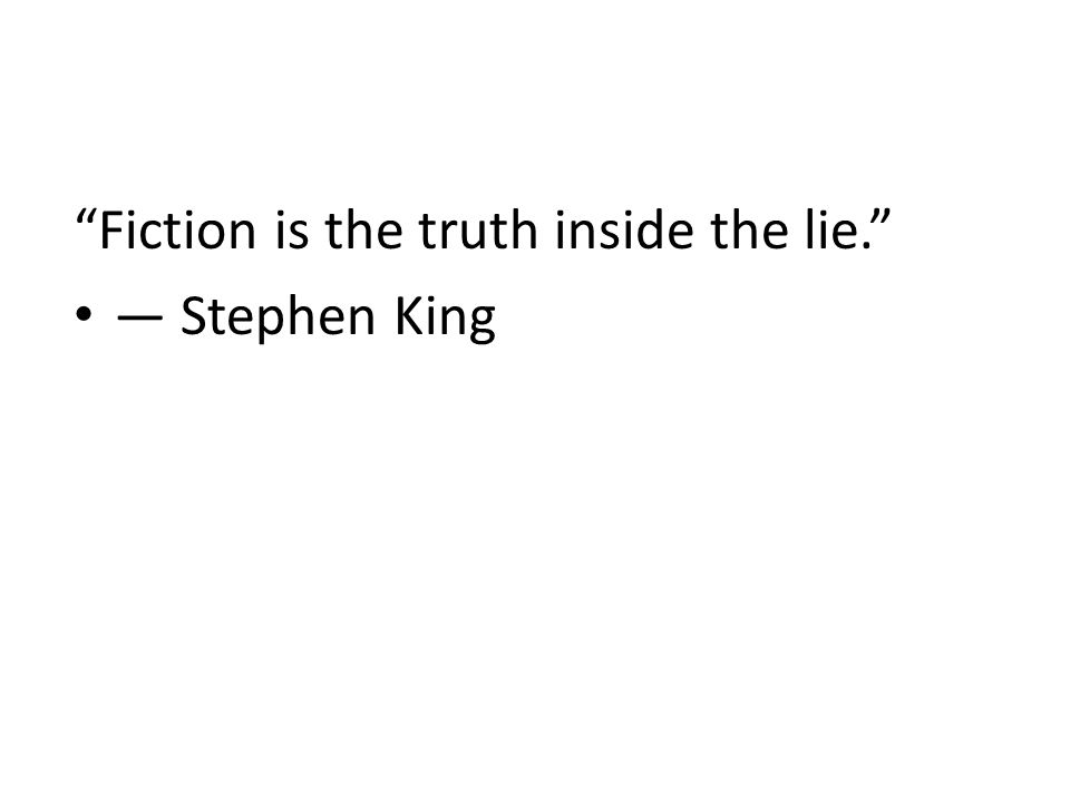 Fiction is the truth inside the lie. ― Stephen King