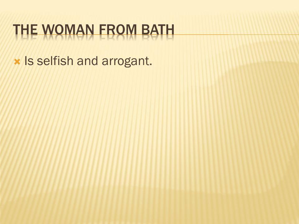  Is selfish and arrogant.