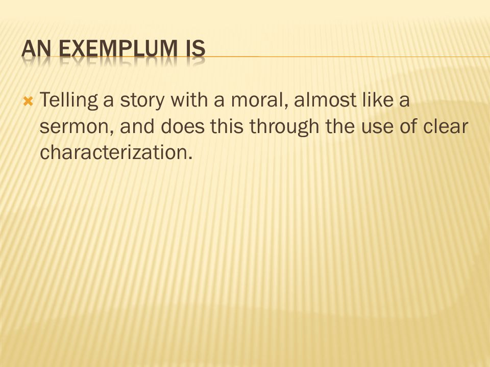  Telling a story with a moral, almost like a sermon, and does this through the use of clear characterization.