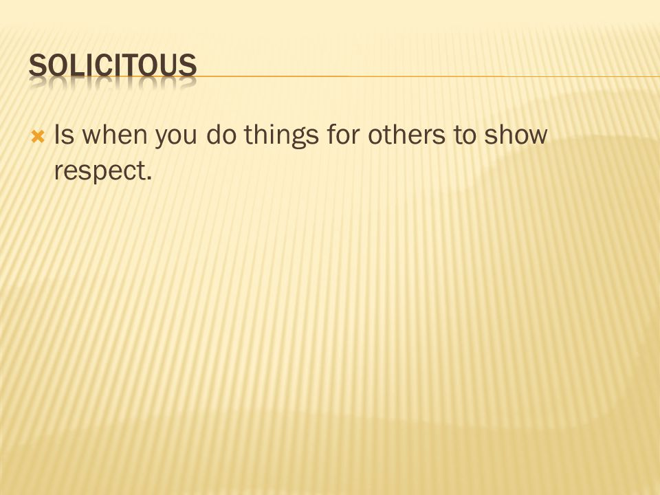  Is when you do things for others to show respect.