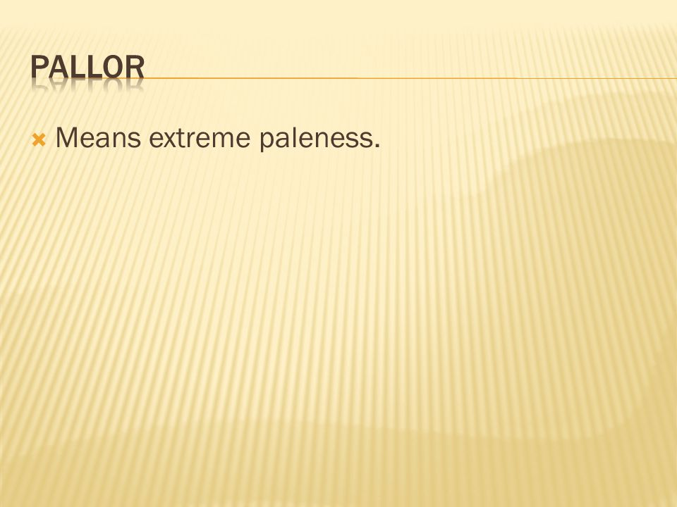  Means extreme paleness.