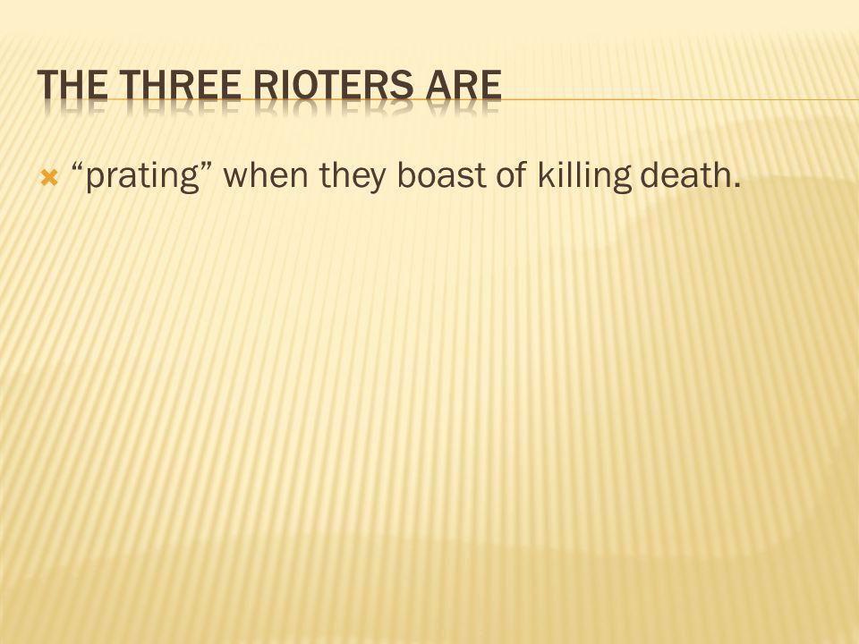  prating when they boast of killing death.