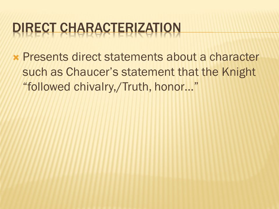  Presents direct statements about a character such as Chaucer's statement that the Knight followed chivalry,/Truth, honor…