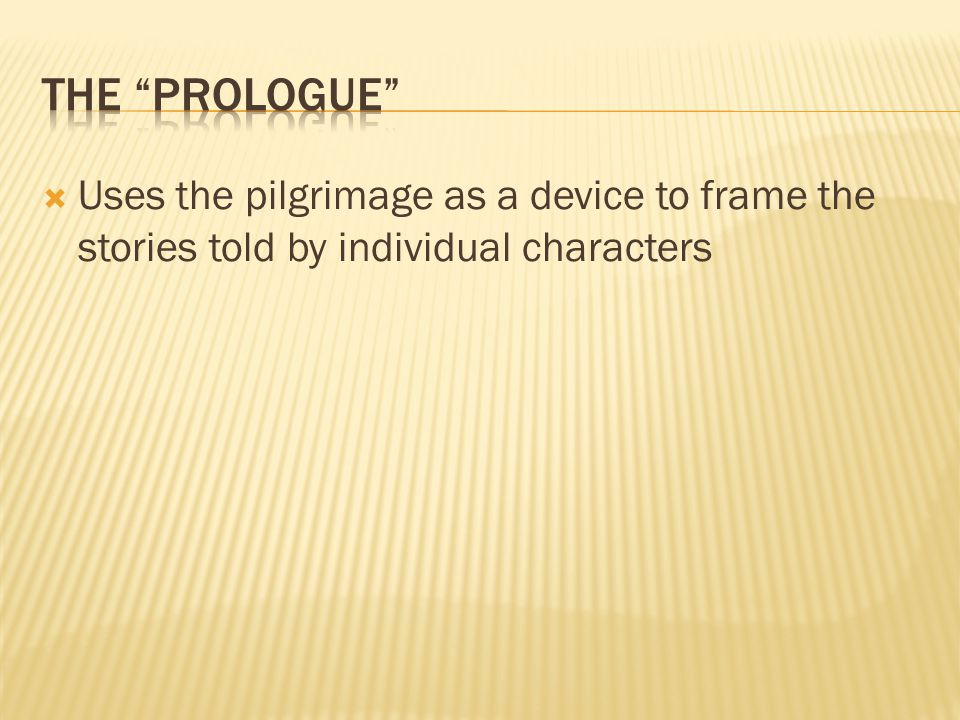  Uses the pilgrimage as a device to frame the stories told by individual characters