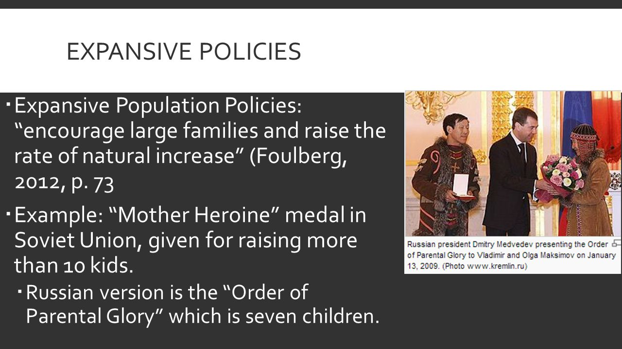 EXPANSIVE POLICIES  Expansive Population Policies: encourage large families and raise the rate of natural increase (Foulberg, 2012, p.