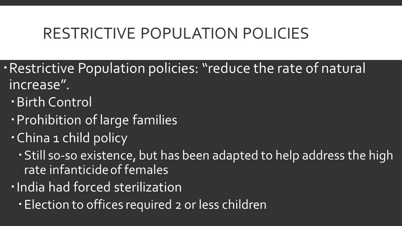 RESTRICTIVE POPULATION POLICIES  Restrictive Population policies: reduce the rate of natural increase .