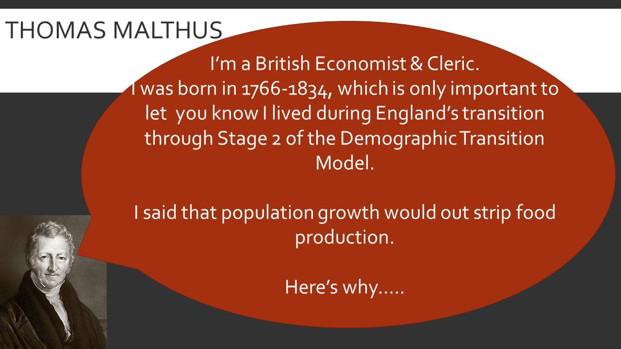 THOMAS MALTHUS I'm a British Economist & Cleric.
