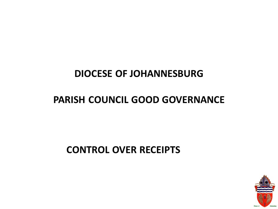 DIOCESE OF JOHANNESBURG PARISH COUNCIL GOOD GOVERNANCE CONTROL OVER RECEIPTS