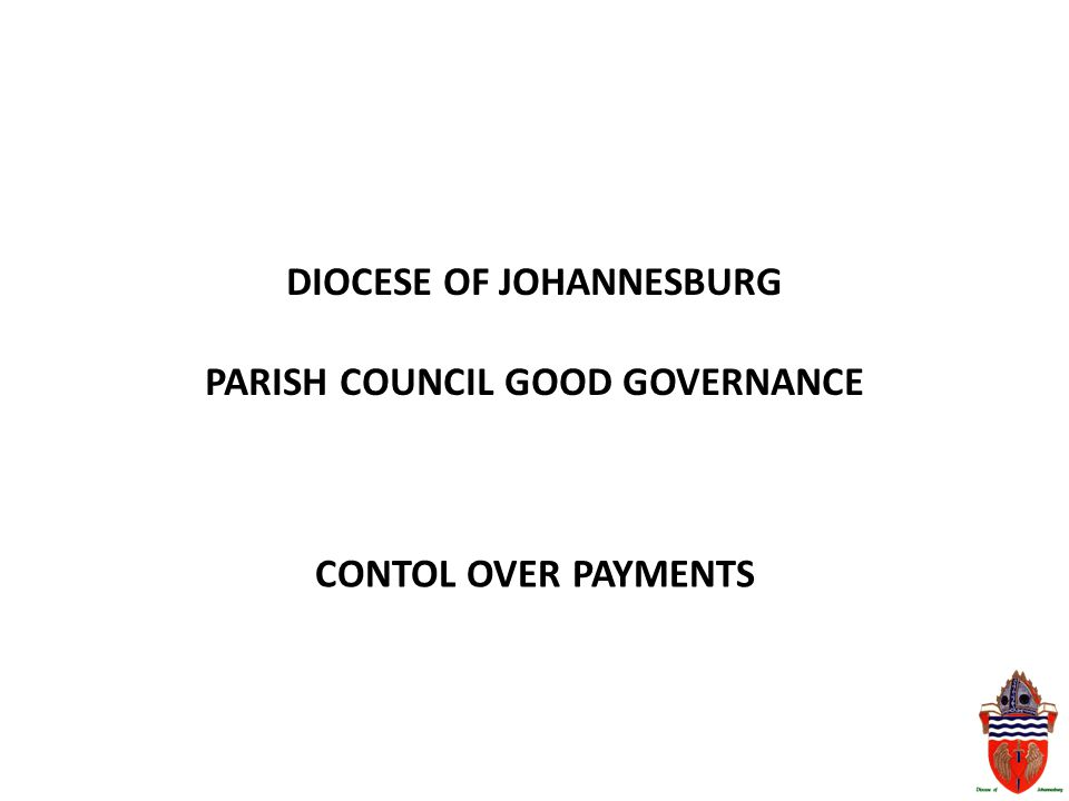 DIOCESE OF JOHANNESBURG PARISH COUNCIL GOOD GOVERNANCE CONTOL OVER PAYMENTS