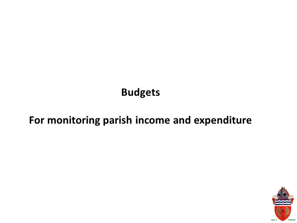 Budgets For monitoring parish income and expenditure
