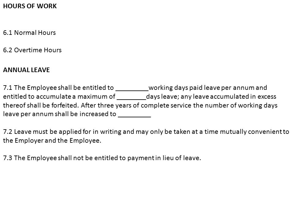 HOURS OF WORK 6.1 Normal Hours 6.2 Overtime Hours ANNUAL LEAVE 7.1 The Employee shall be entitled to _________working days paid leave per annum and en