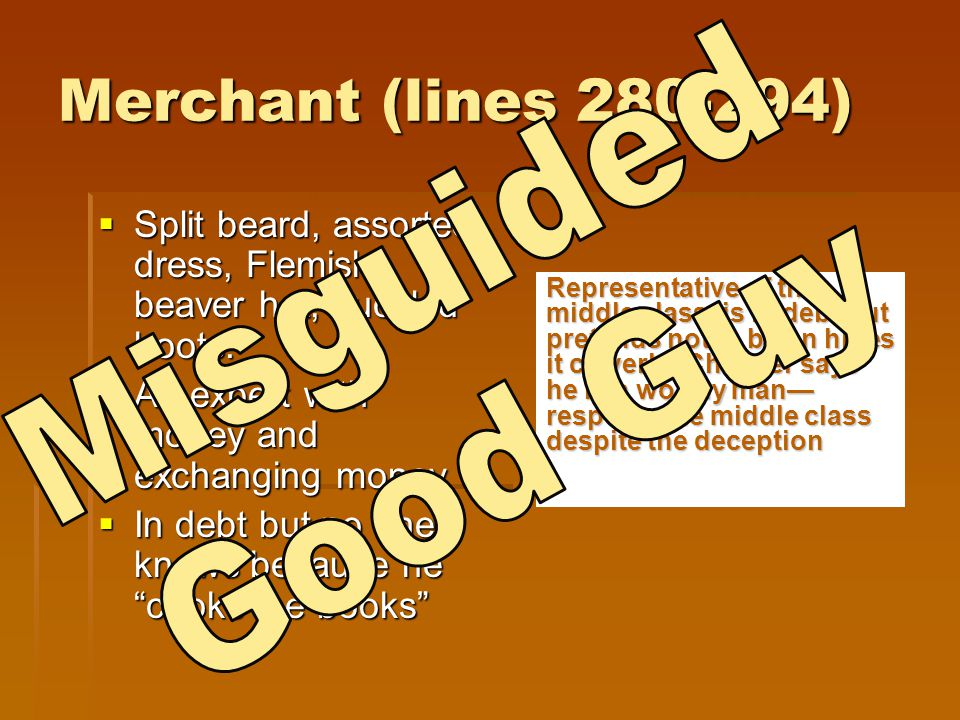 Merchant (lines 280-294)  Split beard, assorted dress, Flemish beaver hat, buckled boots.  An expert with money and exchanging money  In debt but n