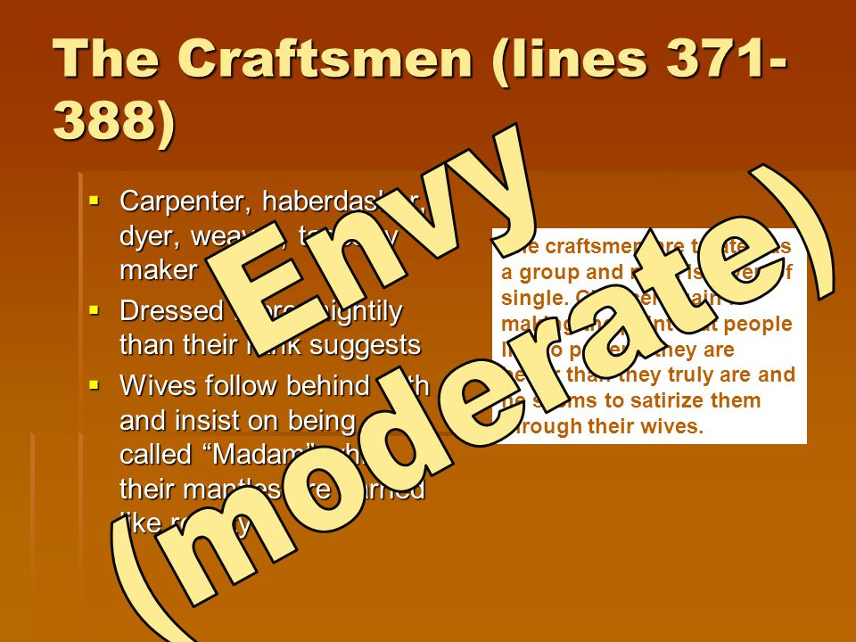 The Craftsmen (lines 371- 388)  Carpenter, haberdasher, dyer, weaver, tapestry maker  Dressed more mightily than their rank suggests  Wives follow