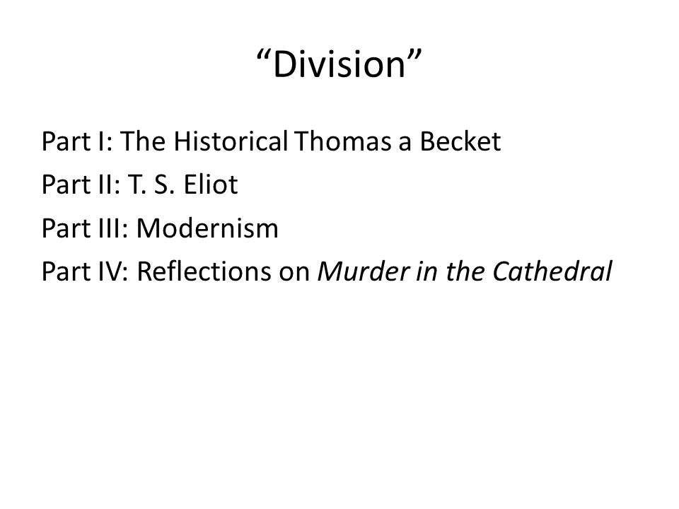 Division Part I: The Historical Thomas a Becket Part II: T.