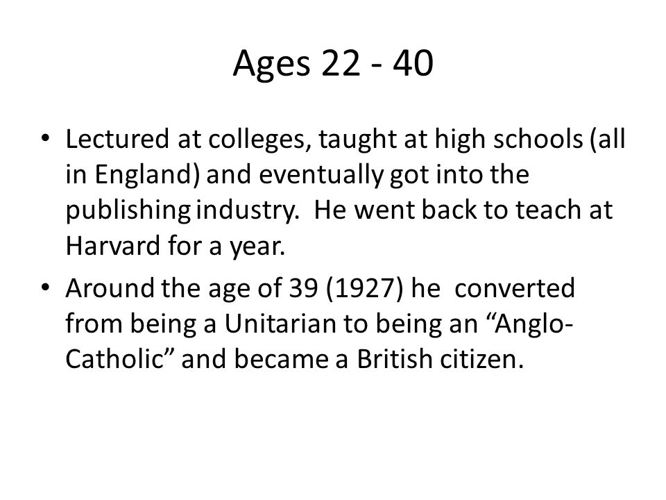 Ages 22 - 40 Lectured at colleges, taught at high schools (all in England) and eventually got into the publishing industry.