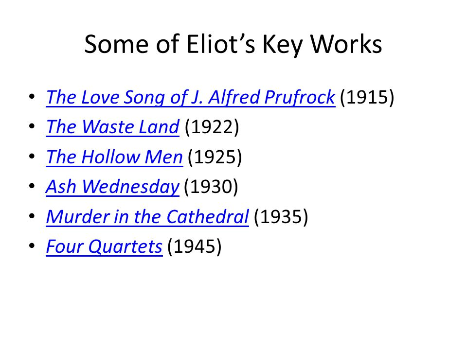 Some of Eliot's Key Works The Love Song of J.Alfred Prufrock (1915) The Love Song of J.