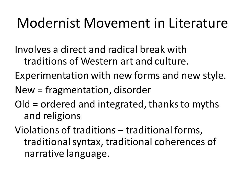 Modernist Movement in Literature Involves a direct and radical break with traditions of Western art and culture.