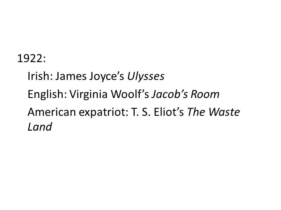 1922: Irish: James Joyce's Ulysses English: Virginia Woolf's Jacob's Room American expatriot: T.