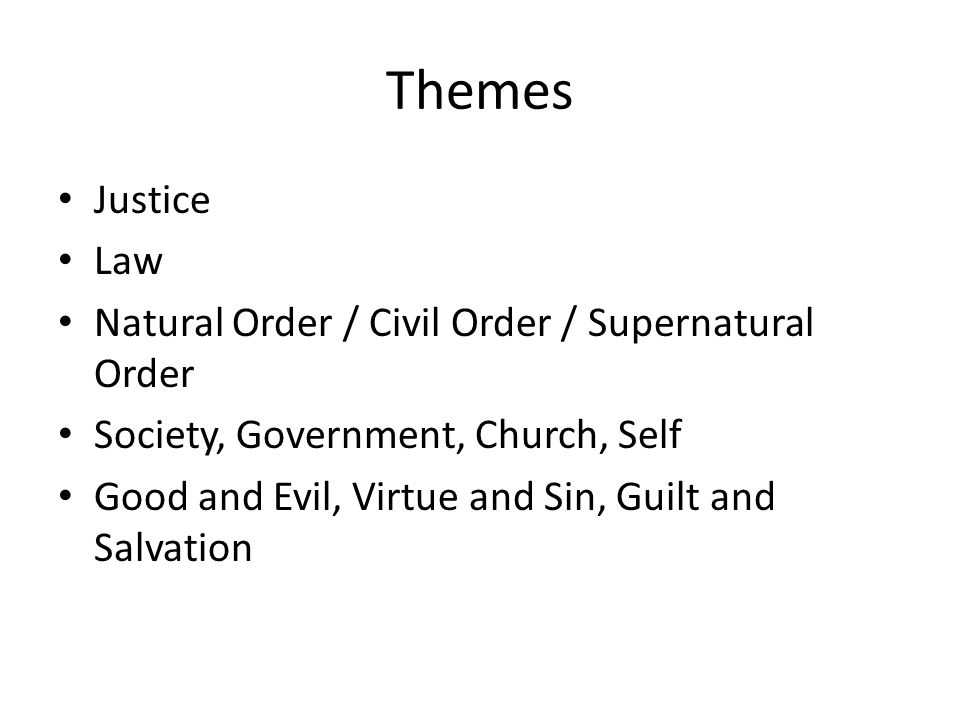 Themes Justice Law Natural Order / Civil Order / Supernatural Order Society, Government, Church, Self Good and Evil, Virtue and Sin, Guilt and Salvation