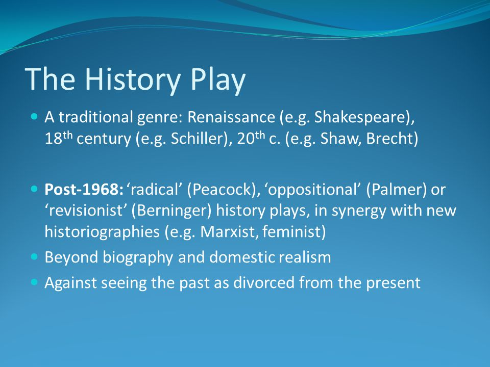 The History Play A traditional genre: Renaissance (e.g.