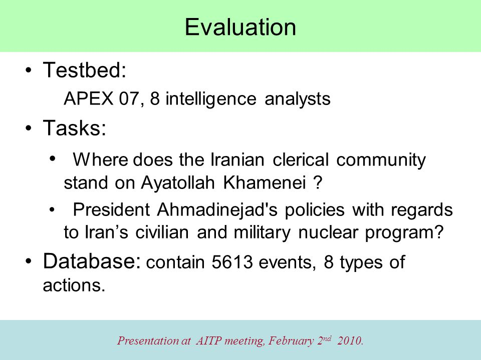 Evaluation Testbed: APEX 07, 8 intelligence analysts Tasks: Where does the Iranian clerical community stand on Ayatollah Khamenei .