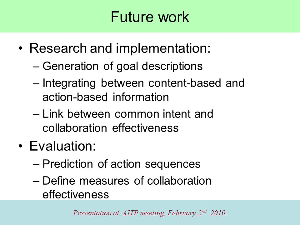 Future work Presentation at AITP meeting, February 2 nd 2010.