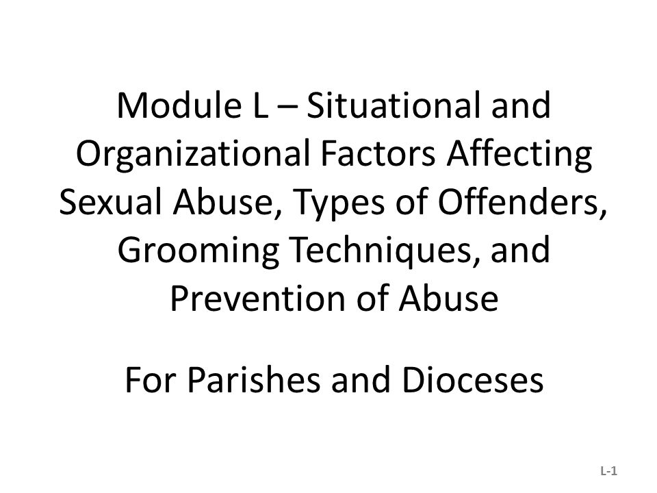 Module L – Situational and Organizational Factors Affecting Sexual Abuse, Types of Offenders, Grooming Techniques, and Prevention of Abuse For Parishe