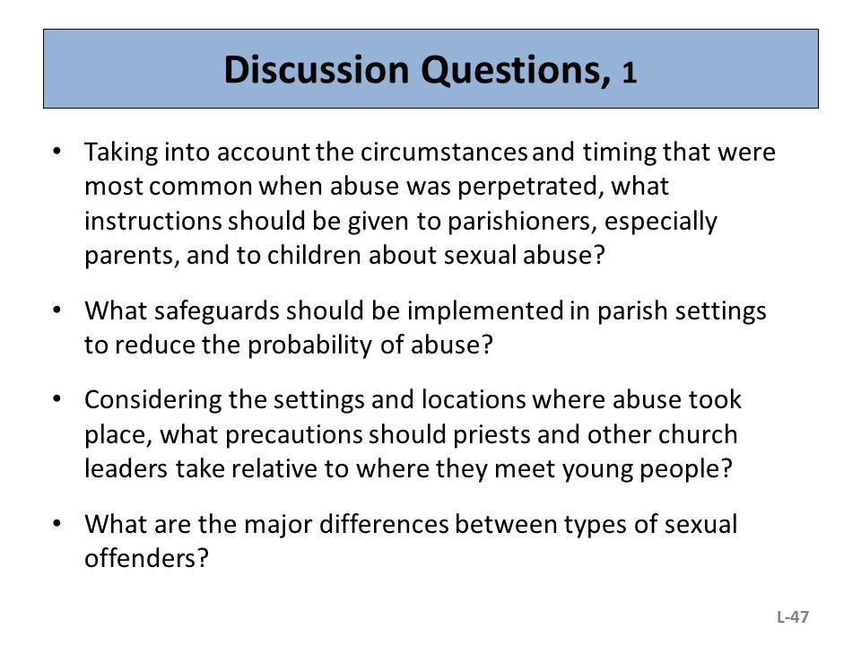 Discussion Questions, 1 L-47 Taking into account the circumstances and timing that were most common when abuse was perpetrated, what instructions shou