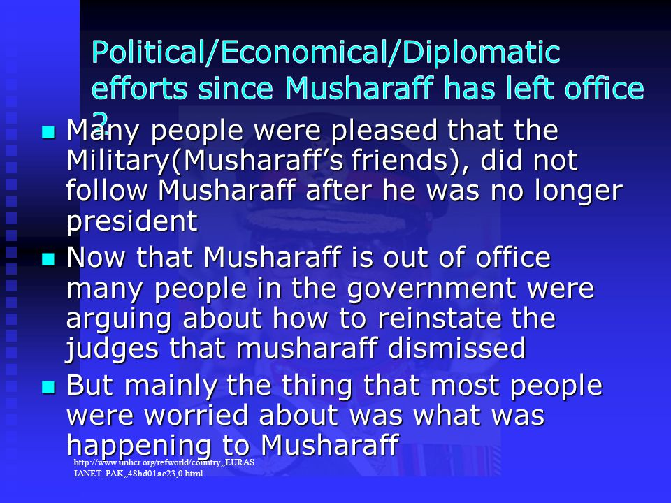 Many people were pleased that the Military(Musharaff's friends), did not follow Musharaff after he was no longer president Many people were pleased th