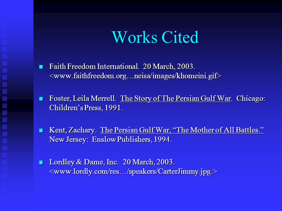 Works Cited Faith Freedom International. 20 March, 2003. Faith Freedom International. 20 March, 2003. Foster, Leila Merrell. The Story of The Persian
