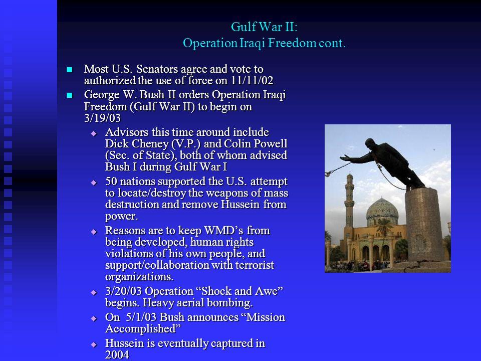 Gulf War II: Operation Iraqi Freedom cont. Most U.S. Senators agree and vote to authorized the use of force on 11/11/02 Most U.S. Senators agree and v