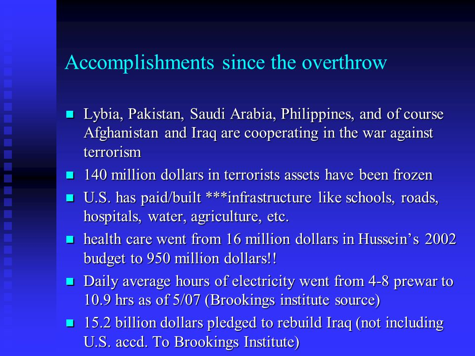 Accomplishments since the overthrow Lybia, Pakistan, Saudi Arabia, Philippines, and of course Afghanistan and Iraq are cooperating in the war against