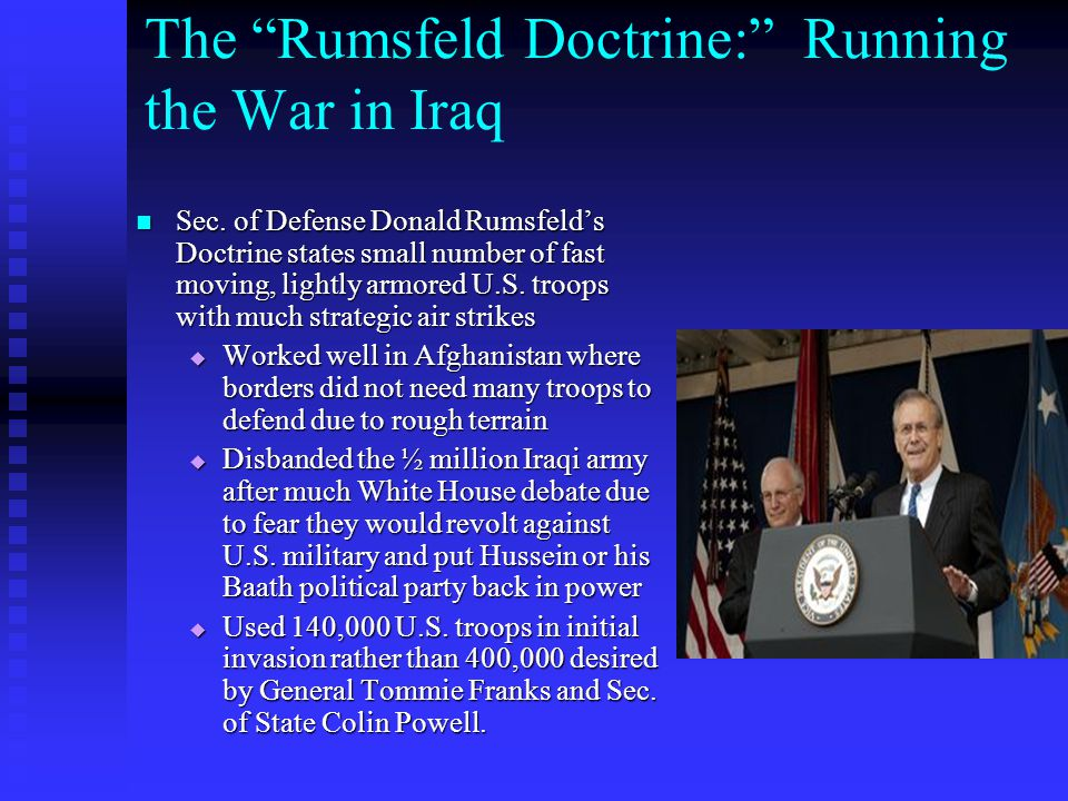 """The """"Rumsfeld Doctrine:"""" Running the War in Iraq Sec. of Defense Donald Rumsfeld's Doctrine states small number of fast moving, lightly armored U.S. t"""