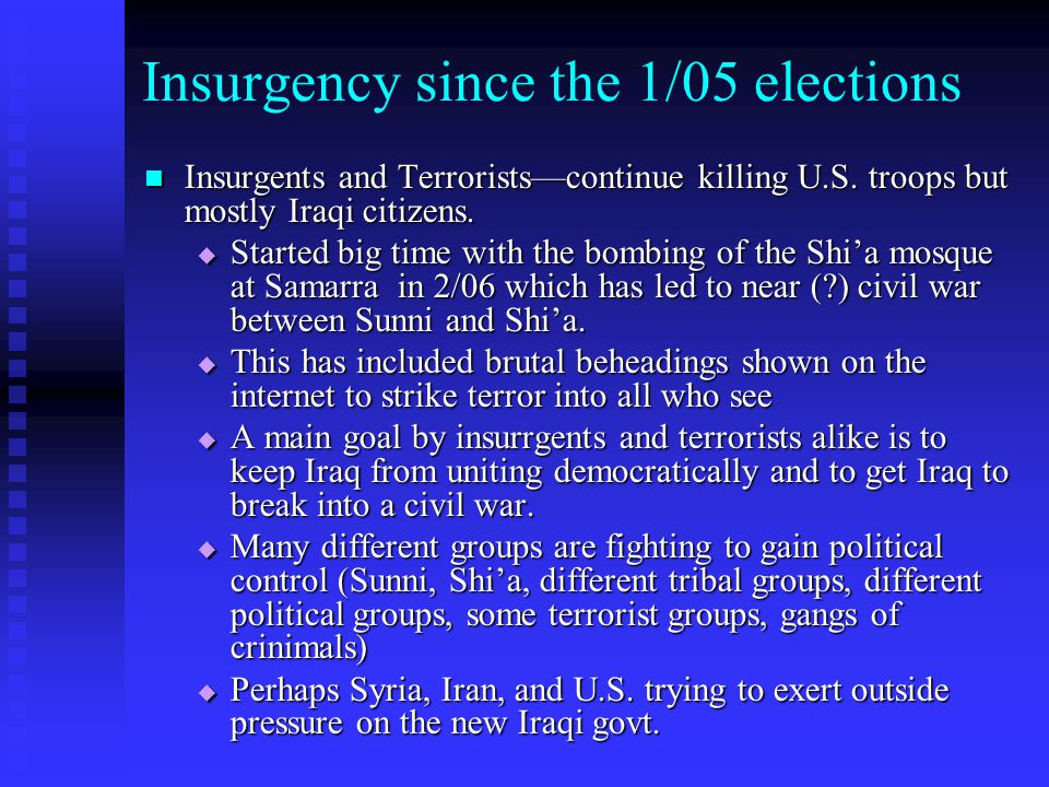 Insurgency since the 1/05 elections Insurgents and Terrorists—continue killing U.S. troops but mostly Iraqi citizens. Insurgents and Terrorists—contin