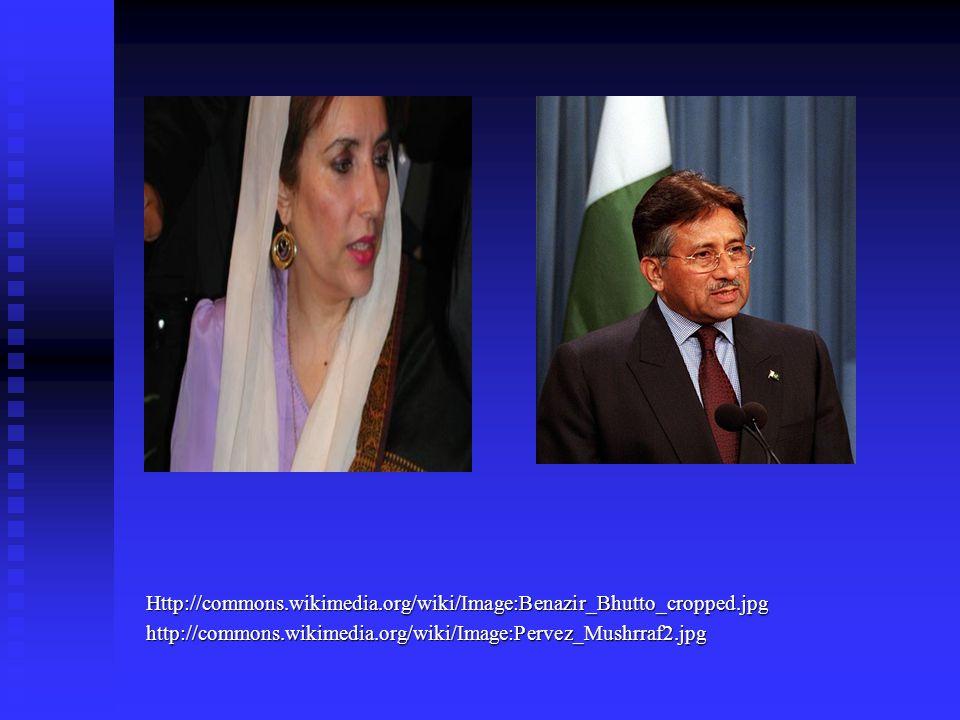 Http://commons.wikimedia.org/wiki/Image:Benazir_Bhutto_cropped.jpg http://commons.wikimedia.org/wiki/Image:Pervez_Mushrraf2.jpg