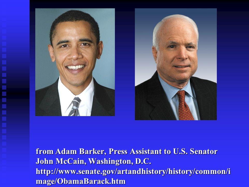 from Adam Barker, Press Assistant to U.S. Senator John McCain, Washington, D.C. http://www.senate.gov/artandhistory/history/common/i mage/ObamaBarack.