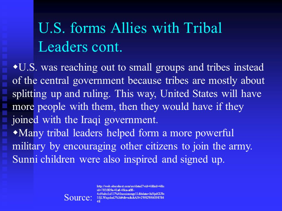 U.S. forms Allies with Tribal Leaders cont.  U.S. was reaching out to small groups and tribes instead of the central government because tribes are mo