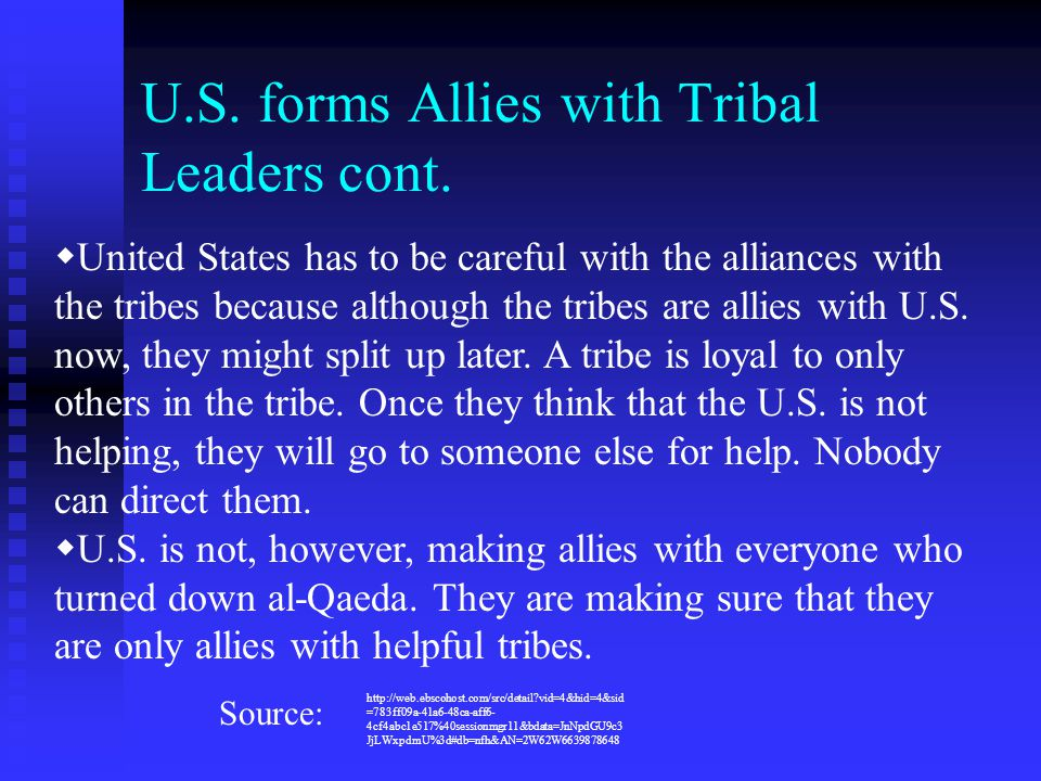 U.S. forms Allies with Tribal Leaders cont.  United States has to be careful with the alliances with the tribes because although the tribes are allie