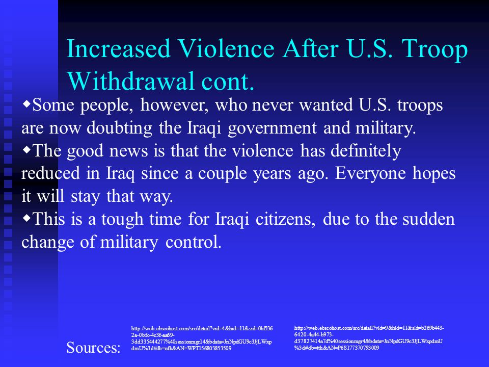 Increased Violence After U.S. Troop Withdrawal cont.  Some people, however, who never wanted U.S. troops are now doubting the Iraqi government and mi