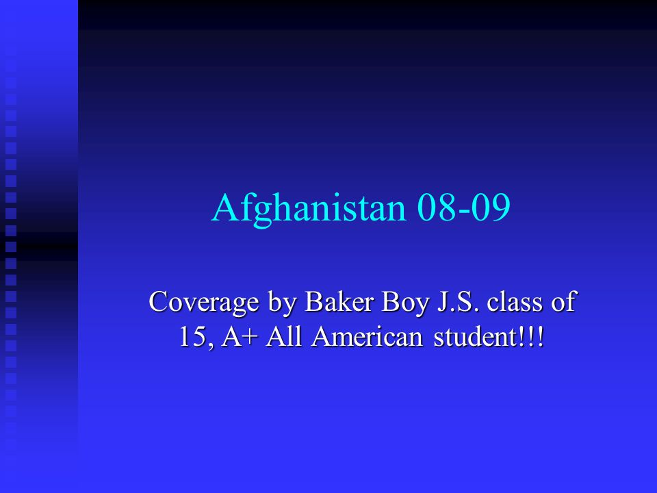Afghanistan 08-09 Coverage by Baker Boy J.S. class of 15, A+ All American student!!!