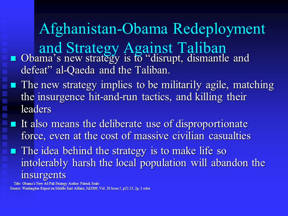 """Afghanistan-Obama Redeployment and Strategy Against Taliban Obama's new strategy is to """"disrupt, dismantle and defeat"""" al-Qaeda and the Taliban. Obama"""