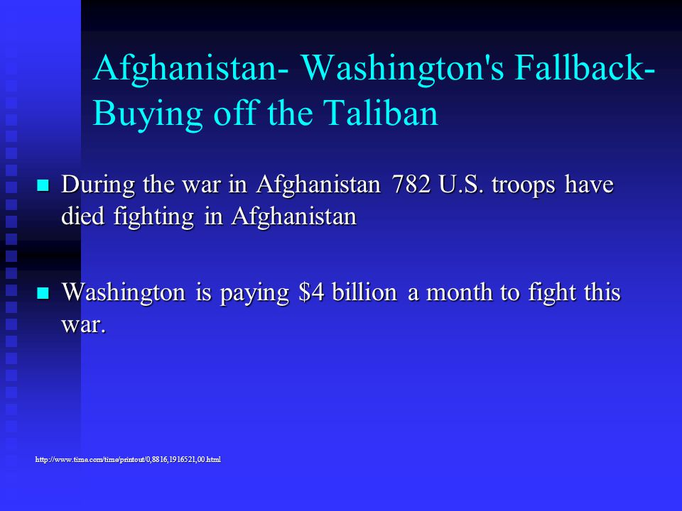 Afghanistan- Washington's Fallback- Buying off the Taliban During the war in Afghanistan 782 U.S. troops have died fighting in Afghanistan During the