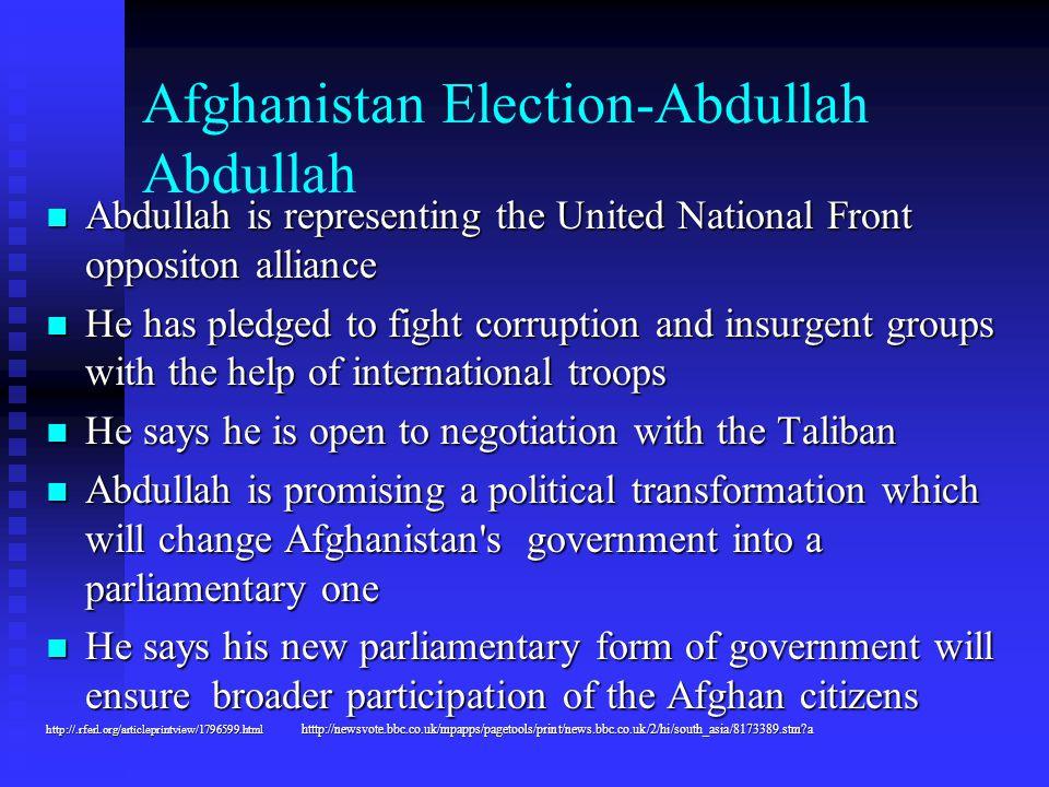 Afghanistan Election-Abdullah Abdullah Abdullah is representing the United National Front oppositon alliance Abdullah is representing the United Natio