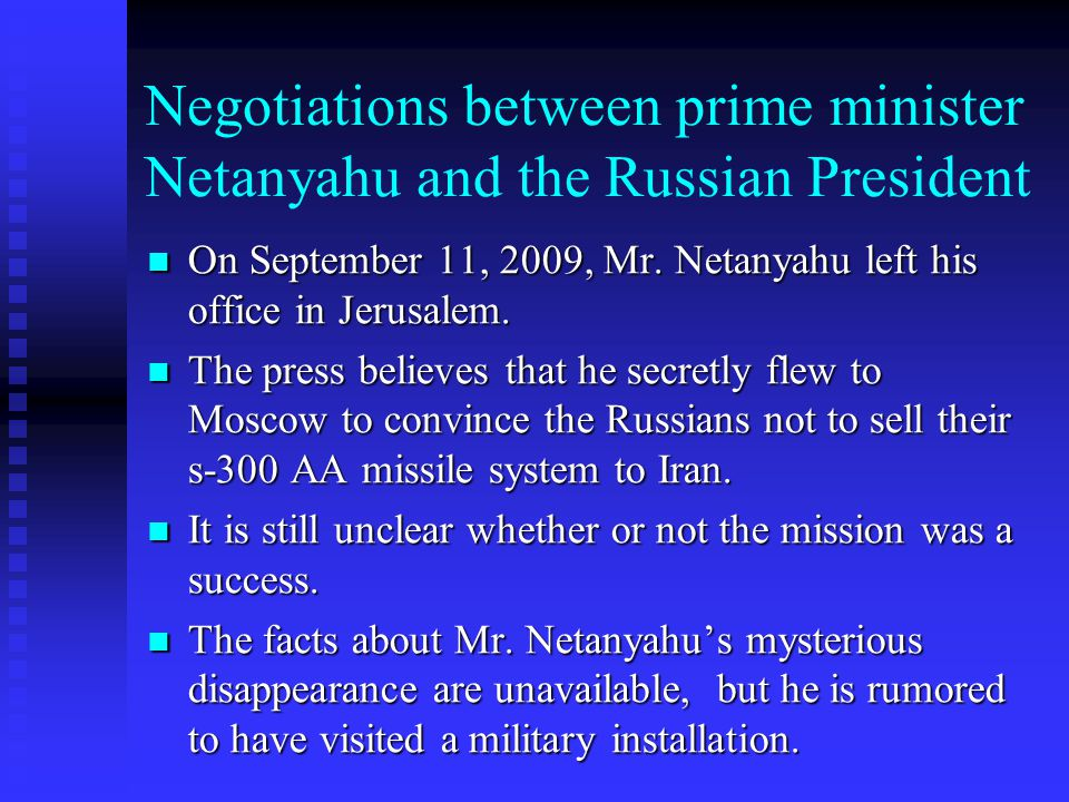 Negotiations between prime minister Netanyahu and the Russian President On September 11, 2009, Mr. Netanyahu left his office in Jerusalem. On Septembe