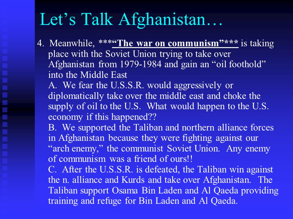 """Let's Talk Afghanistan… 4. Meanwhile, ***""""The war on communism""""*** is taking place with the Soviet Union trying to take over Afghanistan from 1979-198"""