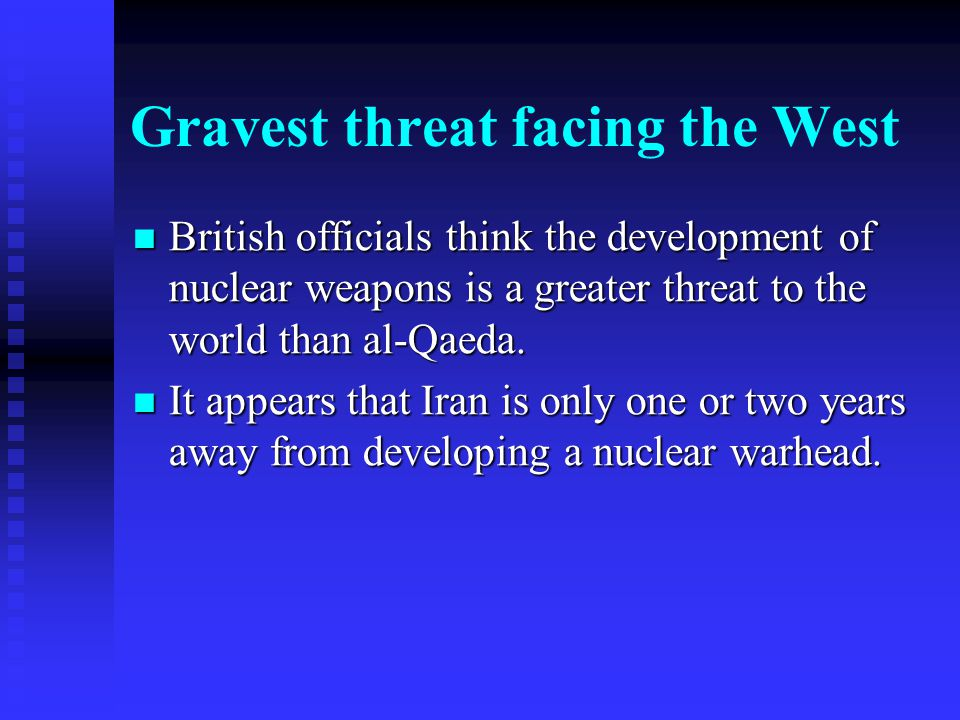 Gravest threat facing the West British officials think the development of nuclear weapons is a greater threat to the world than al-Qaeda. British offi